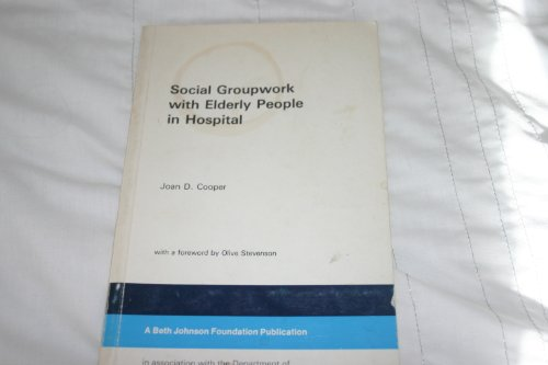 Social Groupwork with Elderly People in Hospital: Cooper, Joan D