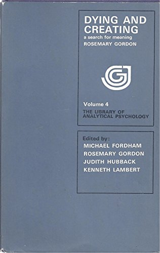 Dying and Creating: A Search for Meaning (Library of Analytical Psychology): Gordon, Rosemary