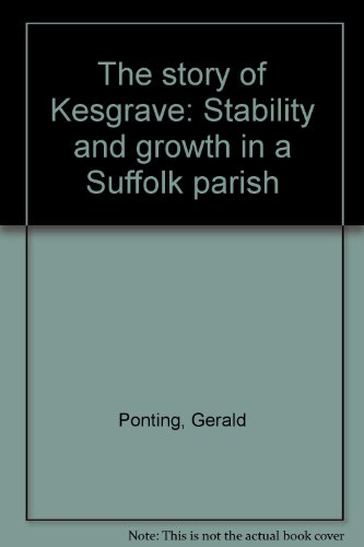 The Story of Kesgrave: Stability and Growth in a Suffolk Parish.: Gerald and Margaret Ponting.