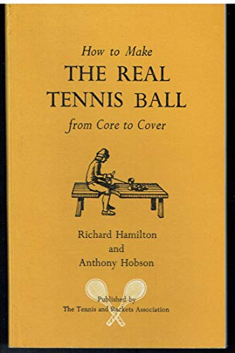 9780950616919: How to Make the Real Tennis Ball from Core to Cover