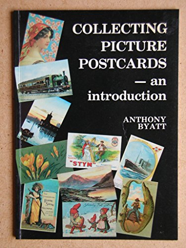 Collecting Picture Postcards: An Introduction: Byatt, Anthony