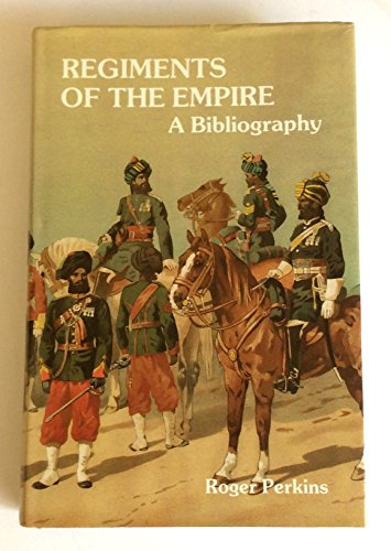 Regiments of the Empire: A Bibliography of Their Published Histories