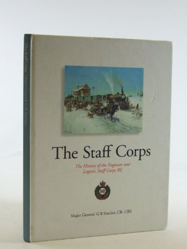 The Staff Corps: The History of the Engineer and Logistic Staff Corps RE: George Brian Sinclair