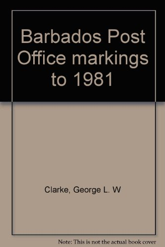 Barbados Post Office Markings to 1981: George L. W. Clarke; Reynold Radford; Stephen Cave