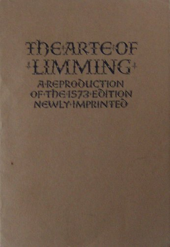 9780950655901: The Arte of limming: A reproduction of the 1573 edition newly imprinted