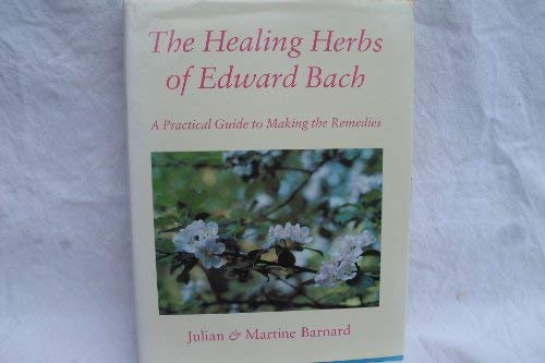 9780950661049: The healing herbs of Edward Bach: a practical guide to making the remedies
