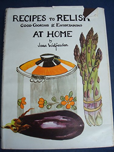 9780950674902: Recipes to Relish: Good Cooking and Entertaining at Home