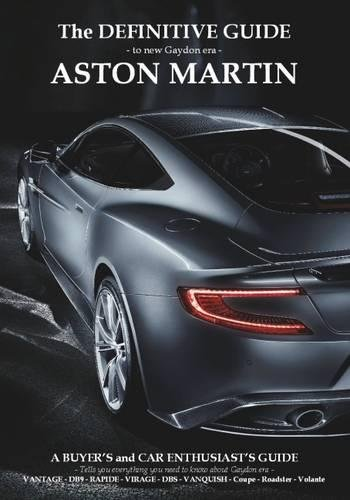 9780950682563: Definitive Guide to New Gaydon Era Aston Martin: A Buyer's and Enthusiast's Guide to: Vantage V8, V8 S, V12 - Coupe & Roadster. DB9 - DBS - Virage Coupe & Volante, New Vanquish, Rapide/S and DB11