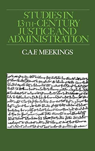 Studies in Thirteenth Century Justice and Administration: Meekings, C. A. F.;Meekings, C.