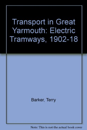 Transport in Great Yarmouth Volume One Electric Tramways 1902 - 1918