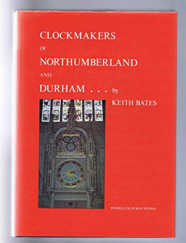 9780950693507: Clockmakers of Northumberland and Durham