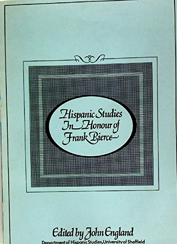 Hispanic Studies in Honour of Frank Bierce. Presented by former and present members of the ...
