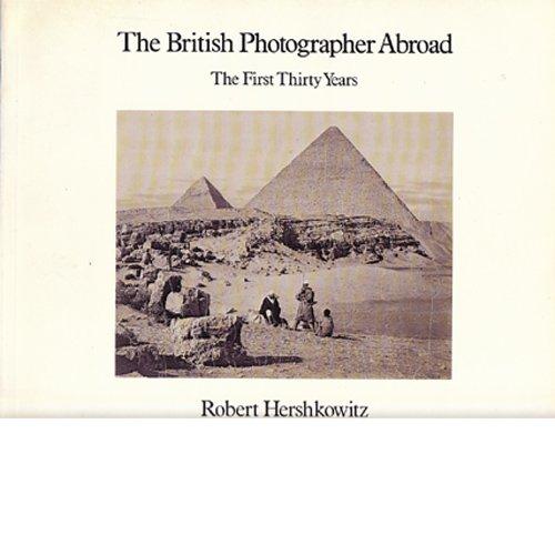 The British Photographer Abroad: The First Thirty Years: Robert Hershkowitz