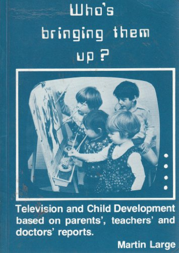 Who's Bringing Them Up?: Television and Child: Large, Martin H.C.