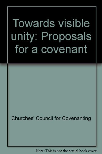 Towards visible unity: Proposals for a covenant: Churches' Council for Covenanting