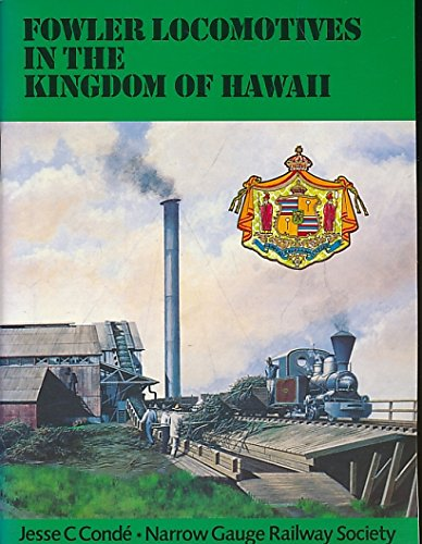 Fowler Locomotives in the Kingdom of Hawaii (Narrow Gauge): Conde, Jesse C.