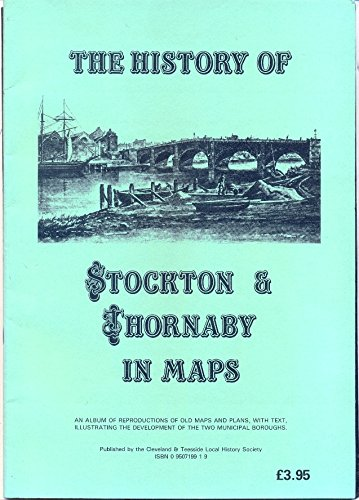 9780950719917: The History of Stockton & Thornaby maps: An album of reproductions of old maps and plans, with text, illustrating the development of the two municipal boroughs