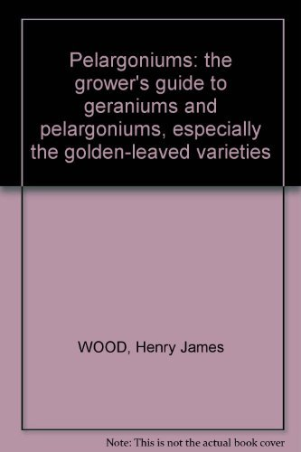 9780950721033: Pelargoniums; The Growers Guide to Geraniums and Pelargoniums, Especially the Golden-Leaved Varieties