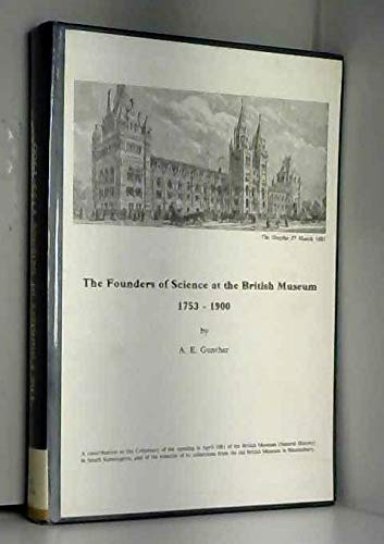 Founders of Science at the British Museum, 1753-1900: A Contribution to the Centenary of the ...