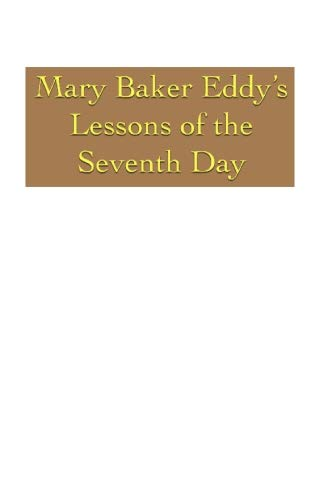 Mary Baker Eddy's Lessons of the Seventh Day: Mary Baker Eddy