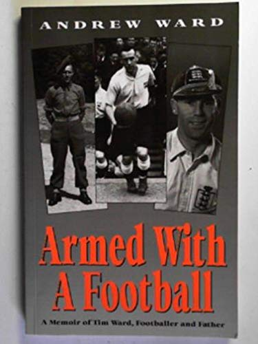 9780950756813: Armed with a Football: Memoir of Tim Ward, Footballer and Father