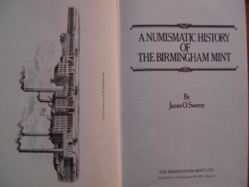 Numismatic History of the Birmingham Mint: Sweeny, James O.