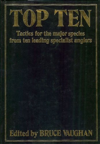 Top Ten: Tactics for the Major Species from Ten Leading Specialist Anglers (0950759880) by Bruce Vaughan