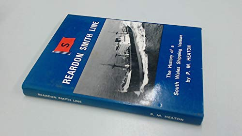 Reardon Smith Line: History of a South Wales Shipping Venture (0950771430) by Heaton, P.M.