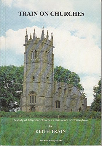 Train on churches: : A Study of 54 Churches within Reach of Nottingham.