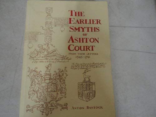 9780950781303: The earlier Smyths of Ashton Court: From their letters, 1545-1741