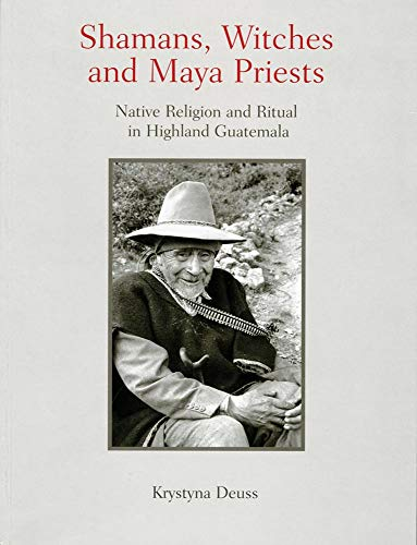Shamans, Witches and Maya Priests: Native Religion: Krystyna Deuss