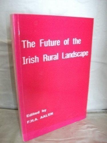 The Future of the Irish rural landscape: Aalen, F. H.