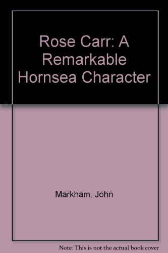 Rose Carr: A Remarkable Hornsea Character (9780950795607) by John Markham