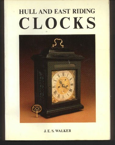 HULL AND EAST RIDING CLOCKS and Their London Origins Including a Directory of Their Makers Before...
