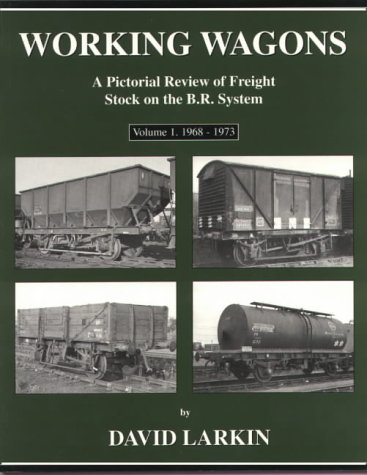 9780950796062: Working Wagons: 1968-73 v. 1: A Pictorial Review of Freight Stock on the B.R. System