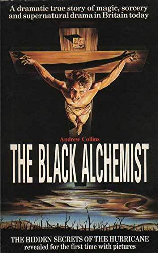 The Black Alchemist - A dramatic True Story of Magic, Sorcery and Supernatural Drama in Britain ...