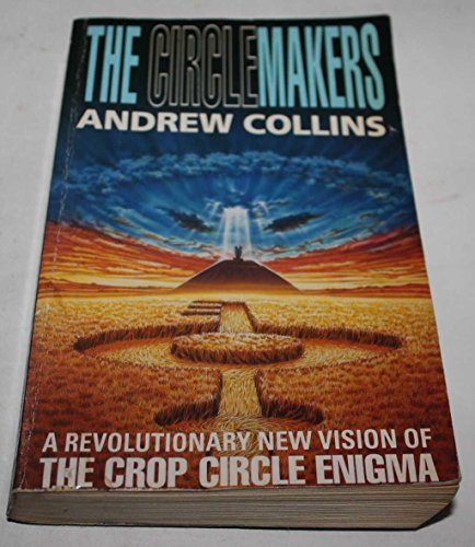 Circlemakers: Revolutionary New Vision of the Crop: Collins, Andrew