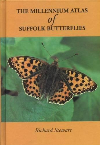 The Millennium Atlas of Suffolk Butterflies.: Richard Stewart.