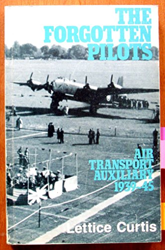 Forgotten Pilots: Air Transport Auxiliary, 1939-45: Curtis, Lettice