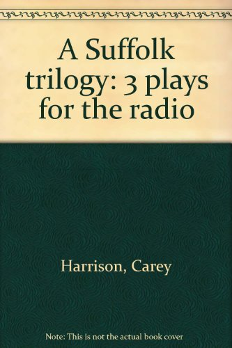 A Suffolk Trilogy. Three Plays for Radio by Carey Harrison: I Never Killed My German, The Anatolian Head and Of the Levitation At St Michael's. (0950822809) by Carey Harrison