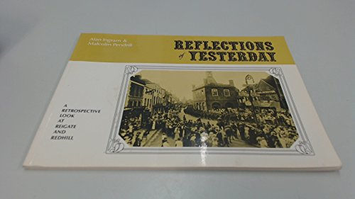 9780950823003: REFLECTIONS OF YESTERDAY - A RETROSPECTIVE LOOK AT REIGATE AND REDHILL