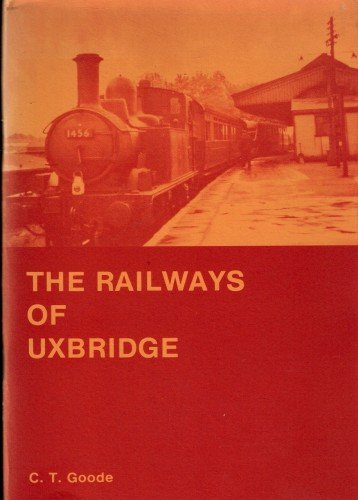 Railways of Uxbridge (9780950823911) by C.T. Goode