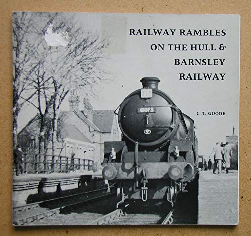 Railway Rambles on the Hull and Barnsley Railway (9780950823959) by C.T. Goode