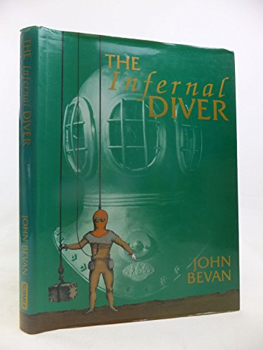 9780950824215: The Infernal Diver: Lives of John and Charles Deane, Their Invention of the Diving Helmet and Its First Application to Salvage, Treasure Hunting, Civil Engineering and Military Uses