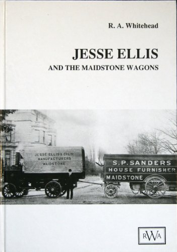 Jesse Ellis and the Maidstone Wagons, an Account of a Builder of Steam Road Wagons: Whitehead, R. A...