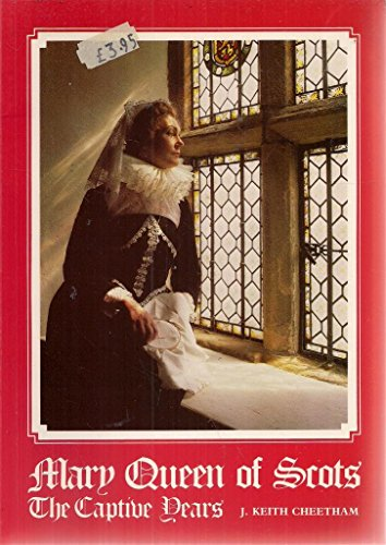 Mary, Queen of Scots, 'the captive years': CHEETHAM, J. Keith