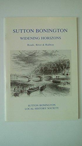 Sutton Bonington Widening Horizons Roads, River & Railway: Edited by Catherine & David Crawford