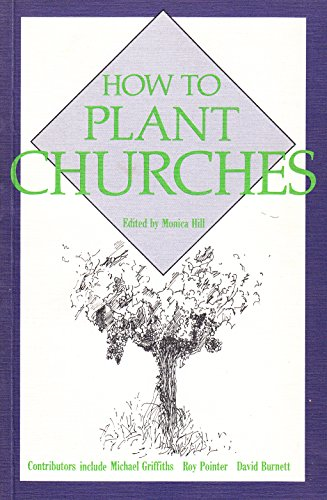 How To Plant Churches.: Hill, Monica [Ed]