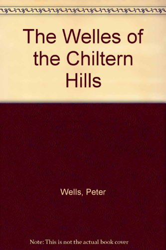 The Welles of the Chiltern Hills (a first printing of a limited copy of 40): Wells, Peter