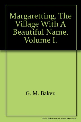 Margaretting. The Village with a beautiful name. Volume I.: G. M. Baker.